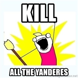All the things - KILL ALL THE YANDERES