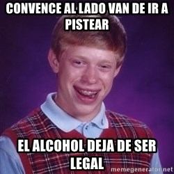 Bad Luck Brian - Convence al lado van de ir a pistear  El alcohol deja de ser legal