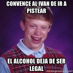Bad Luck Brian - Convence al Ivan de ir a pistear  El alcohol deja de ser legal