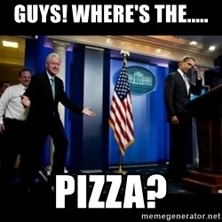 Inappropriate Timing Bill Clinton - Guys! where's the..... pizza?
