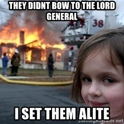 Disaster Girl - They Didnt Bow to the Lord General I Set them alite