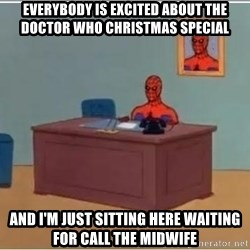 Spiderman Desk - Everybody is excited about the Doctor Who Christmas special and I'm just sitting here waiting for call the midwife