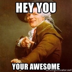 Joseph Ducreux - Hey you  your awesome