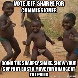 african children dancing - vote jeff  sharpe for commissioner doing the sharpey shake. show your support bust a move for change at the polls