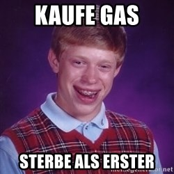 Bad Luck Brian - kaufe Gas sterbe als erster