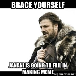 Winter is Coming - Brace Yourself Janani is going to fail in making MEME