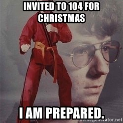 PTSD Karate Kyle - Invited to 104 for Christmas I am prepared.