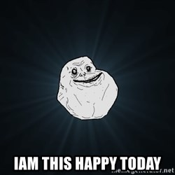 Forever Alone - iam this happy today