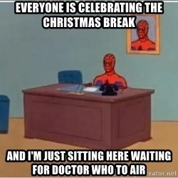 Spiderman Desk - Everyone is celebrating the Christmas break and I'm just sitting here waiting for Doctor Who to air