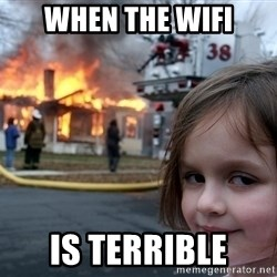 Disaster Girl - When the wifi is terrible
