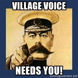 your country needs you - VILLAGE VOICE NEEDS YOU!