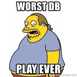 Comic Book Guy Worst Ever - WORST DB PLAY EVER