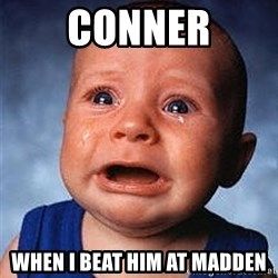 Crying Baby - Conner When I beat him at madden