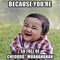 Niño Malvado - Evil Toddler - BECAUSE YOU'RE SO FULL OF CHEDDDD...MUAHAHAHAH