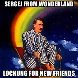 Bed Time Hitler - Sergej from wonderland Lockung for new friends