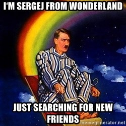 Bed Time Hitler - I'm Sergej from wonderland just searching for new friends