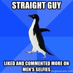 Socially Awkward Penguin - Straight guy Liked and commented more on men's selfies