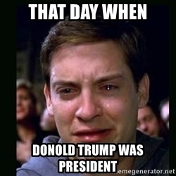 crying peter parker - that day when donold trump was president