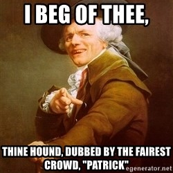 """Joseph Ducreux - I beg of thee,  Thine hound, dubbed by the fairest crowd, """"Patrick"""""""