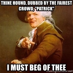 """Joseph Ducreux - Thine hound, dubbed by the fairest crowd, """"Patrick""""  I must beg of thee"""