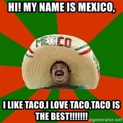 Successful Mexican - HI! MY NAME IS MEXICO, I LIKE TACO,I LOVE TACO,TACO IS THE BEST!!!!!!!