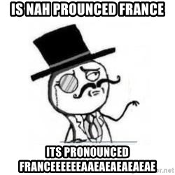 Feel Like A Sir - Is nah prounced france its pronounced FRANCEEEEEEAAEAEAEAEAEAE