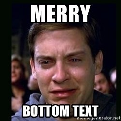 crying peter parker - merry bottom text
