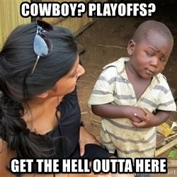 So You're Telling me - Cowboy? Playoffs? Get the hell outta here