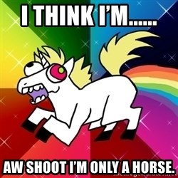 Lovely Derpy RP Unicorn - I think I'm...... Aw shoot I'm only a horse.