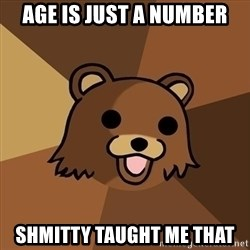Pedobear - age is just a number shmitty taught me that