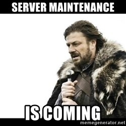 Winter is Coming - Server maintenance  Is coming