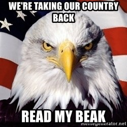 American Pride Eagle - We're taking our country back READ MY BEAK