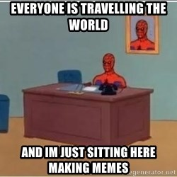 Spiderman Desk - everyone is travelling the world and im just sitting here making memes