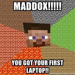 Minecraft Guy - MADDOX!!!!! You got your first LAPTOP!!