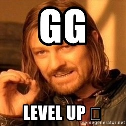 One Does Not Simply - GG Level up 😁