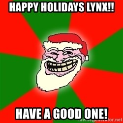 Santa Claus Troll Face - Happy Holidays Lynx!! Have a good one!