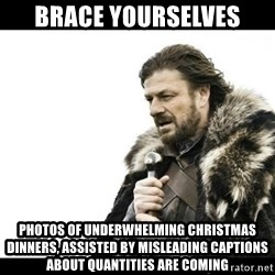 Winter is Coming - Brace yourselves Photos of underwhelming Christmas dinners, assisted by misleading captions about quantities are coming