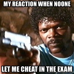 Pulp Fiction - My reaction when noone  Let me cheat in the exam
