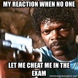 Pulp Fiction - My reaction when no one  Let me cheat me in the exam