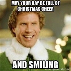 Buddy the Elf - May your day be full of Christmas cheer And smiling