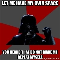 Success Vader - let me have my own space you heard that do not make me repeat myself