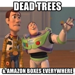 Toy story - Dead trees  & Amazon boxes everywhere