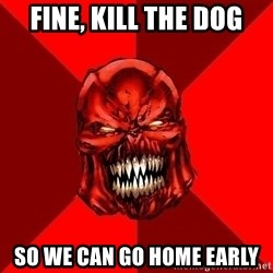 Raging Atrocitus - FINE, KILL THE DOG SO WE CAN GO HOME EARLY