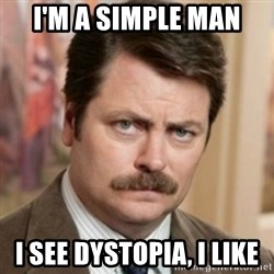 history ron swanson - I'm a simple man I see dystopia, I like