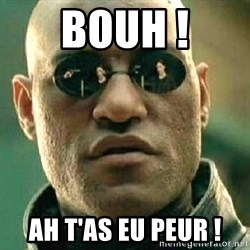 What if I told you / Matrix Morpheus - Bouh ! Ah t'as eu peur !