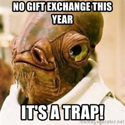 Admiral Ackbar - No gift exchange this year it's a trap!