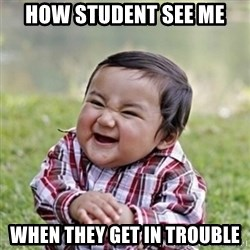 evil toddler kid2 - How student see me  when they get in trouble