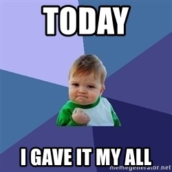 Success Kid - Today  I gave it my all