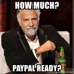 The Most Interesting Man In The World - How much? Paypal ready?