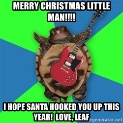 Aspiring Musician Turtle - MERRY CHRISTMAS LITTLE MAN!!!! I HOPE SANTA HOOKED YOU UP THIS YEAR!  LOVE, leaf